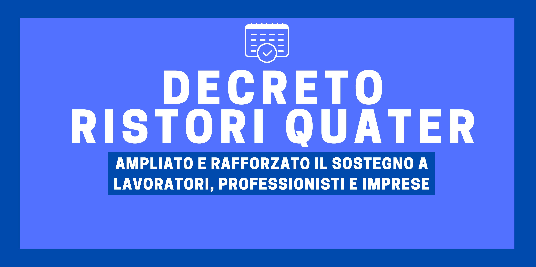 DECRETO RISTORI QUATER – Ampliato e rafforzato il sostegno a lavoratori, professionisti e imprese